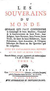 Les souverains du monde ... Avec un catalogue des auteurs qui en ont le mieux écrit .. Nouvelle édition, corrigée, augmentée&conduite jusques à la fin de l'anneé 1733