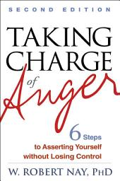 Taking Charge of Anger, Second Edition: Six Steps to Asserting Yourself without Losing Control, Edition 2