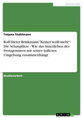 """Rolf Dieter Brinkmann """"Keiner weiß mehr"""": Die Schauplätze - Wie das Innenleben des Protagonisten mit seiner äußeren Umgebung zusammenhängt"""