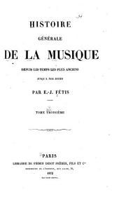 Histoire Générale de la Musique Depuis Les Temps Les Plus Anciens Jusqu'à Nos Jours: Volume3