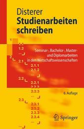 Studienarbeiten schreiben: Seminar-, Bachelor-, Master- und Diplomarbeiten in den Wirtschaftswissenschaften, Ausgabe 6