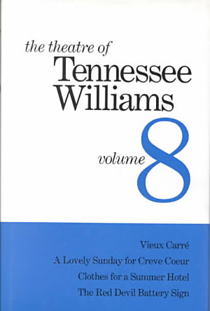 The Theatre of Tennessee Williams  Vieux Carr    A lovely Sunday for Creve Coeur  Clothes for a summer hotel  The red devil battery sign PDF