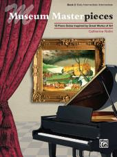 Museum Masterpieces, Book 2: 10 Early Intermediate to Intermediate Piano Solos Inspired by Great Works of Art