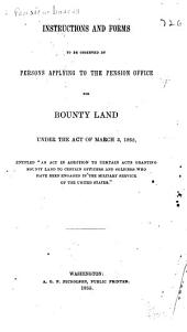"Instructions and Forms to be Observed by Persons Applying to the Pension Office for Bounty Land: Under the Act of March 3, 1855, Entitled ""an Act in Addition to Certain Acts Granting Bounty Land to Certain Officers and Soilders who Have Been Engaged in the Military Service of the United States"