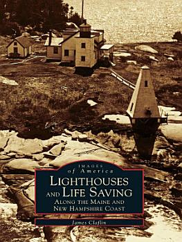 Lighthouses and Life Saving along the Maine and New Hampshire Coast PDF
