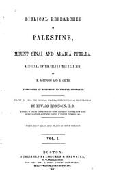 Biblical Researches in Palestine, Mount Sinai and Arabia Petræa: A Journal of Travels in the Year 1838, Volume 1
