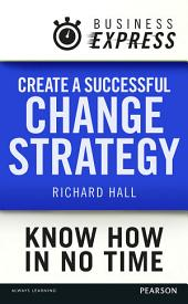 Business Express: Create a successful change strategy: Develop a clear vision of where you are going