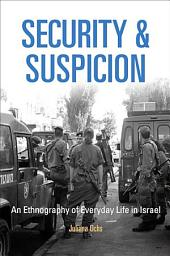Security and Suspicion: An Ethnography of Everyday Life in Israel