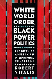 White World Order, Black Power Politics: The Birth of American International Relations