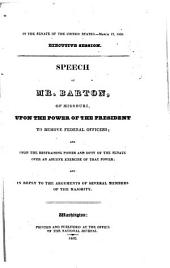Speech of Mr. Barton, of Missouri, Upon the Power of the President to Remove Federal Officers: And Upon the Restraining Power and Duty of the Senate Over an Abusive Exercise of that Power : and in Reply to the Arguments of Several Members of the Majority