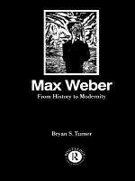 Max Weber: From History to Modernity