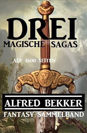 Drei magische Sagas auf 1600 Seiten  Fantasy Sammelband PDF