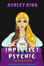 The Imperfect Psychic: A Vexing Vision (The Imperfect Psychic Cozy Mystery Series—Book 4)