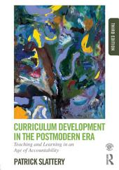 Curriculum Development in the Postmodern Era: Teaching and Learning in an Age of Accountability, Edition 3