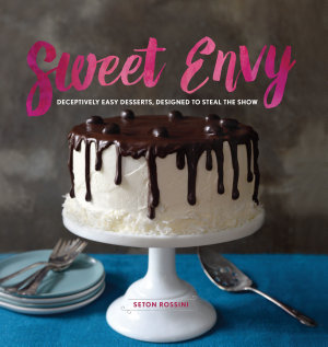 Sweet Envy  Deceptively Easy Desserts  Designed to Steal the Show