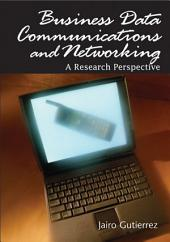Business Data Communications and Networking: A Research Perspective: A Research Perspective