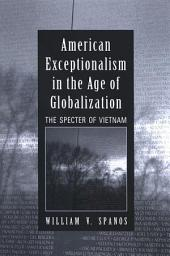 American Exceptionalism in the Age of Globalization: The Specter of Vietnam