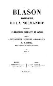 Blason populaire de la Normandie: comprenant les proverbes, sobriquets et dictons relatifs à cette ancienne province et à ses habitants, Volumes1à2