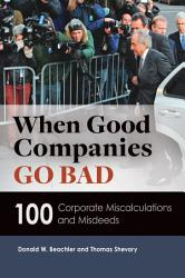 When Good Companies Go Bad 100 Corporate Miscalculations And Misdeeds Book PDF