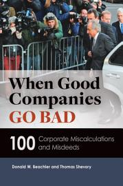When Good Companies Go Bad  100 Corporate Miscalculations And Misdeeds