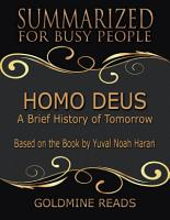 Homo Deus   Summarized for Busy People  A Brief History of Tomorrow  Based on the Book by Yuval Noah Harari PDF