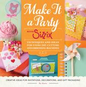 Make It a Party with Sizzix: Techniques and Ideas for Using Die-Cutting and Embossing Machines