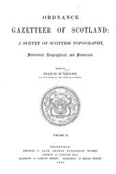 Ordnance Gazetteer of Scotland: A Survey of Scottish Topography, Staistical, Biographical and Historical, Volume 2