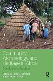 Community Archaeology and Heritage in Africa: Decolonizing Practice