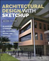 Architectural Design with SketchUp: 3D Modeling, Extensions, BIM, Rendering, Making, and Scripting, Edition 2