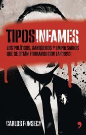 Tipos infames: Los políticos, banqueros y empresarios que se están forrando con la crisis