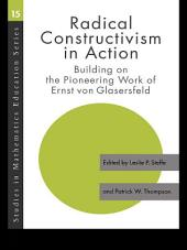 Radical Constructivism in Action: Building on the Pioneering Work of Ernst von Glasersfeld