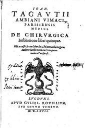 Ioan. Tagautii ... De chirurgica institutione libri quinque. His accessit sextus liber de materia chirurgica, authore Iacobo Hollerio ..