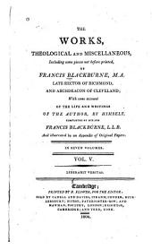 The Works, Theological and Miscellaneous-- of Francis Blackburne: With Some Account of the Life and Writings of the Author by Himself, Volume 5