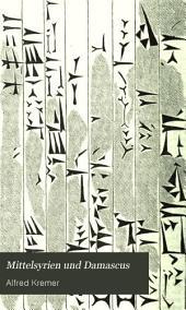 Mittelsyrien und Damascus: geschichtliche, ethnografische und geografische Studien während eines aufenthaltes daselbst in den Jahren 1849, 1850 u. 1851