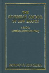 The Sovereign Council of New France: A Study in Canadian Constitutional History