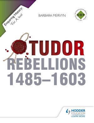 Enquiring History  Tudor Rebellions 1485 1603 PDF