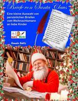 Briefe von Santa Claus   Eine kleine Auswahl von pers  nlichen Briefen vom Weihnachtsmann an liebe Kinder PDF