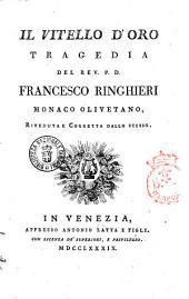 Tragedie del P.D. Francesco Ringhieri monaco Olivetano. Rivedute e corrette dallo stesso, ed accresciute di altre cinque del tutto nuove, e non più stampate. Tomo primo [-ottavo, ed ultimo]: Volume 4