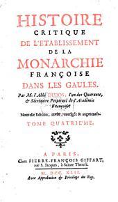 Histoire Critique De L'Etablissement De La Monarchie Françoise Dans Les Gaules: Volume4