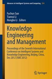 Knowledge Engineering and Management: Proceedings of the Seventh International Conference on Intelligent Systems and Knowledge Engineering, Beijing, China, Dec 2012 (ISKE 2012)