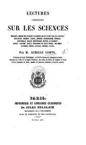 Lectures choisies sur les sciences. Morceaux choisis des auteurs classiques qui ont écrit sur les sciences: Descartes, Colbert, Pascal, Bossuet [and others], etc. [Edited by J. A. Comte.]