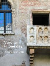 Verona in One Day: With One Day Trips To Vicenza, Padua and Mantua