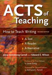 Acts of Teaching: How to Teach Writing: A Text, A Reader, A Narrative, 2nd Edition: Edition 2