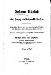 Johann Adolph der letzte Herzog von Sachsen-Wissenfels: historische Roman aus den denkw�urdigsten Epochen des siebzehnten und achtzehnten Jahrhunderts, Teil 1