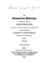 The antiquarian itinerary, comprising specimens of architecture, monastic, castellated, and domestic: with other vestiges of antiquity in Great Britain, Volume 2