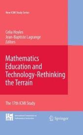 Mathematics Education and Technology-Rethinking the Terrain: The 17th ICMI Study