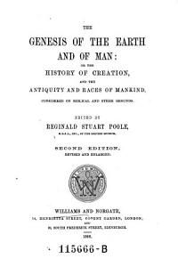 The Genesis of the Earth and of Man  Or the History of Creation and the Antiquity and Races of Mankind  2  Ed  Revised and Enlarged PDF
