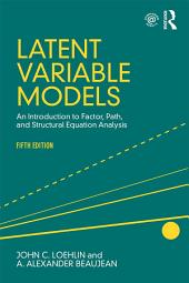 Latent Variable Models: An Introduction to Factor, Path, and Structural Equation Analysis, Fifth Edition, Edition 5