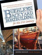 Buehler's Backyard Boatbuilding for the 21st Century: Edition 2