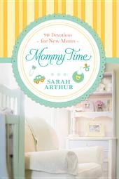 Mommy Time: 90 Devotions for New Moms